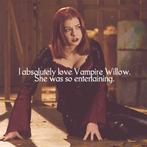 ... girlfriend someday, I want people to compare us to Willow and Tara