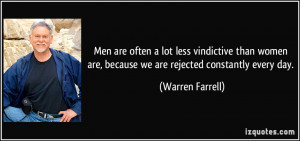Men are often a lot less vindictive than women are, because we are ...