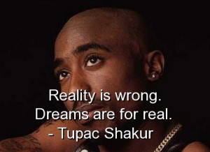 Tupac shakur, quotes, sayings, dreams, reality, meaningful