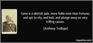 ... and bolt, and plunge away on very trifling causes. - Anthony Trollope
