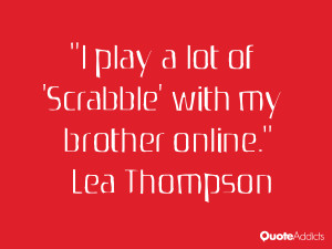 lea thompson quotes i play a lot of scrabble with my brother online