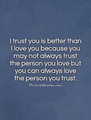 trust you is better than I love you because you may not always trust ...