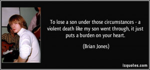 To lose a son under those circumstances - a violent death like my son ...