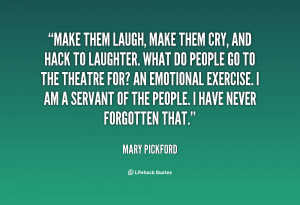 quote-Mary-Pickford-make-them-laugh-make-them-cry-and-77886.png