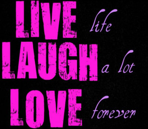 live+laugh+love One of my favorites Quotes Live Laugh Love