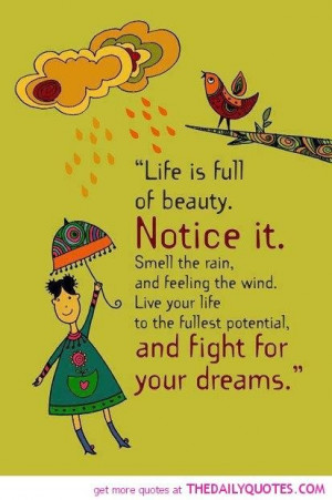 Life is full of beauty notice itsmell the rain and feeling the wind ...