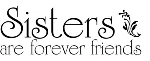 Always Sisters, Forever Friends
