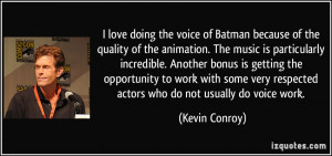 Batman Love Quotes I love doing the voice of