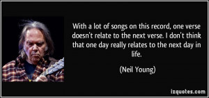 ... that one day really relates to the next day in life. - Neil Young