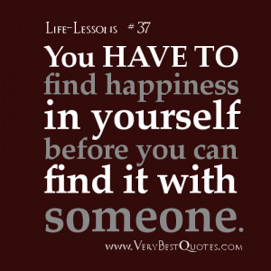 You have to find happiness in yourself before you can find it with ...