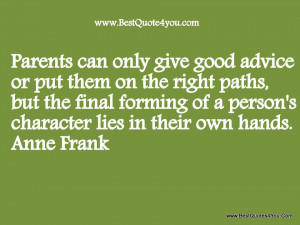 Parents can Only Give Good advice or Put them on the right Paths