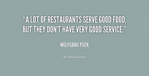lot of restaurants serve good food, but they don't have very good ...