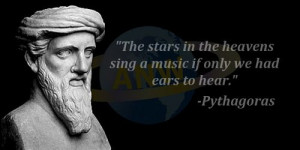 ... in the heavens sing a music if only we had ears to hear. ~ Pythagoras
