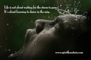 ... Pass.It's about learning to dance in the Rain ~ Inspirational Quote