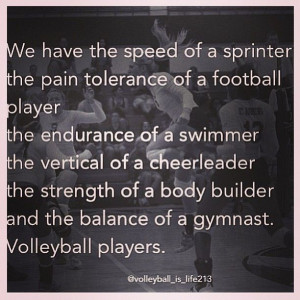 true for volley ball players and volleyball players only