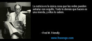 Fred W Friendly Quotes