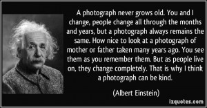 ... . That is why I think a photograph can be kind. - Albert Einstein