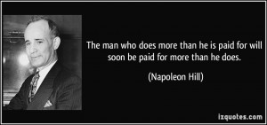 ... is paid for will soon be paid for more than he does. - Napoleon Hill