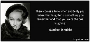 you realize that laughter is something you remember and that you ...