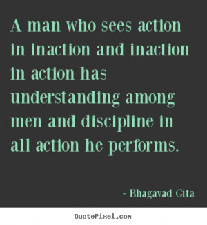 Bhagavad Gita Quotes - A man who sees action in inaction and inaction ...