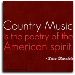 Country music is the poetry of the American spirit.""