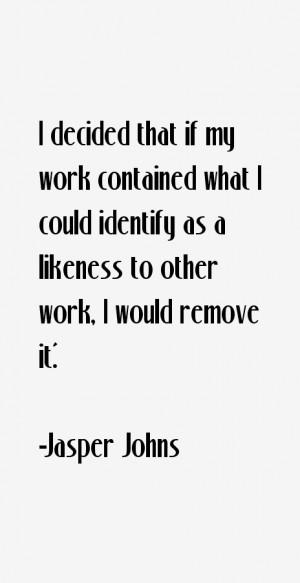 Jasper Johns Quotes & Sayings