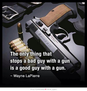 ... stops a bad guy with a gun, is a good guy with a gun. Picture Quote #2