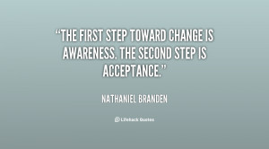 ... step toward change is awareness. The second step is acceptance