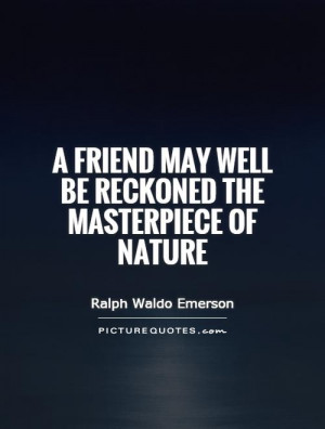 ... friend may well be reckoned the masterpiece of nature Picture Quote #1