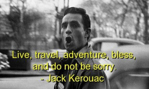 Jack kerouac best quotes sayings positive be sorry live