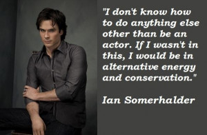 Ian somerhalder famous quotes 5