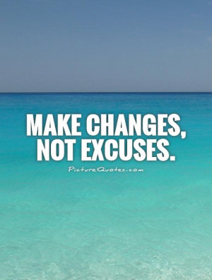 Change Quotes No Excuses Quotes Time For Change Quotes