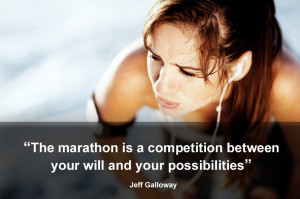 The marathon is a competition between your will and your possibilities ...