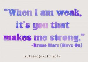 bruno-mars-quotes-sayings-weak-you-make-me-strong.jpg