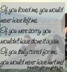 If you loved me, you would never have left me.
