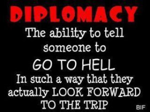 have Diplomacy... I do not have Tact. :D