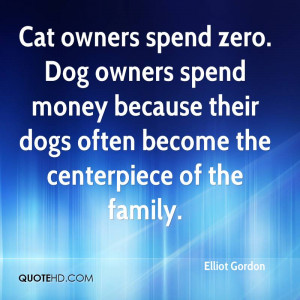 Cat Owners Spend Zero. Dog Owners Spend Money Because Their Dogs Often ...
