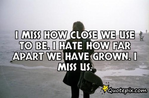 miss how close we used to be