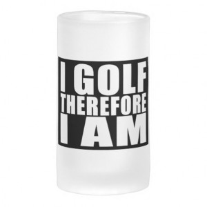 Funny Golfers Quotes Jokes : I Golf therefore I am Frosted Beer Mugs