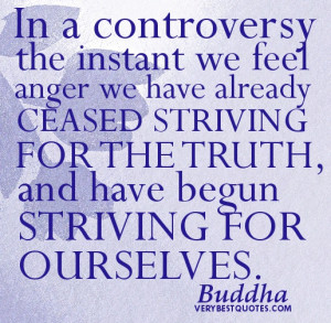Buddha Quotes - In a controversy the instant we feel anger we have ...