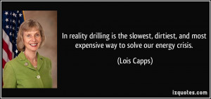 In reality drilling is the slowest, dirtiest, and most expensive way ...