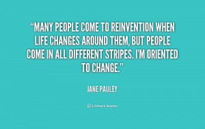 Many people come to reinvention when life changes around them, but ...