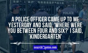 Police Officer Came Yesterday And Said Where Were You