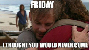 funny friday quotes friday i thought you would never come