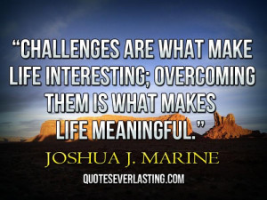 are what make life interesting; overcoming them is what makes life ...