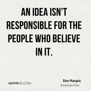 don marquis poet quote an idea isnt responsible for the people who jpg
