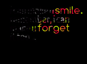 Quotes Picture: i can make u smile remember, i can make u forget it ...