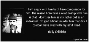 quote-i-am-angry-with-him-but-i-have-compassion-for-him-the-reason-i ...