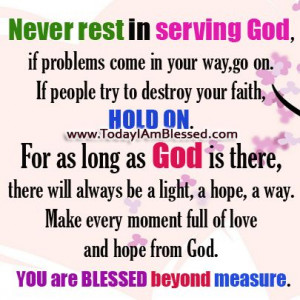 Never rest in serving God, if problems come in your way, go on. If ...