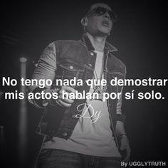 ... demostrar, mis actos hablan por sí solo. -Daddy Yankee // Quote More